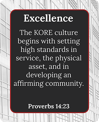 The KORE culture begins with seeing high standards in service, the physical asset, and in developing an affirming community.
