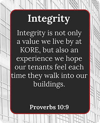 Integrity is not only a value we live by at KORE, but also an experience we hope our tenants feel each time they walk into our buildings.