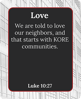 We are told to love our neighbors, and that starts with KORE communities.